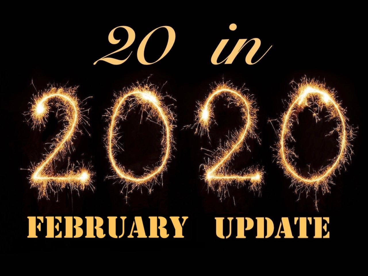 February Update on 20 in 2020