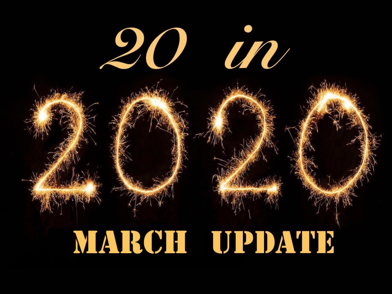 March Update on 20 in 2020
