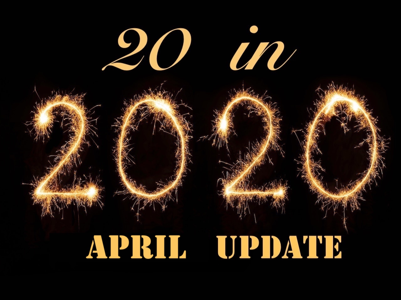 April Update on 20 in 2020